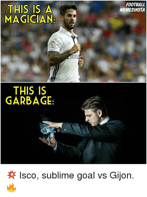 Sublime: THIS IS A  MAGICIAN:  THIS IS  GARBAGE  mlra  FOOTBALL  MEMESINSTA 💥 Isco, sublime goal vs Gijon. 🔥