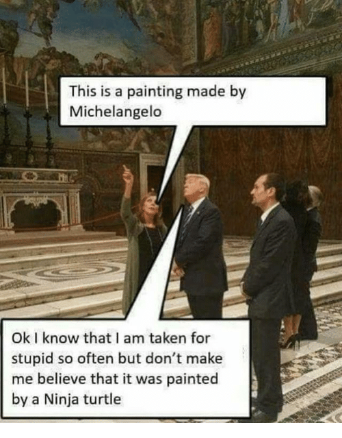 Michelangelo: This is a painting made by  Michelangelo  Ok I know that I am taken for  stupid so often but don't make  me believe that it was painted  by a Ninja turtle