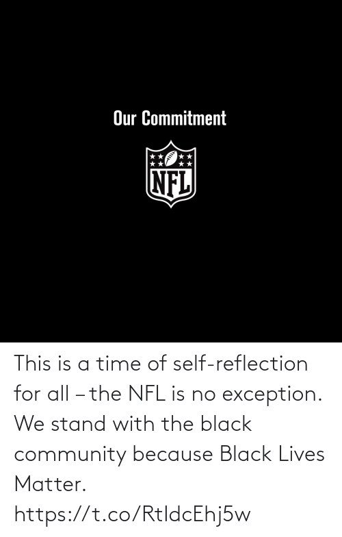 matter: This is a time of self-reflection for all – the NFL is no exception.  We stand with the black community because Black Lives Matter. https://t.co/RtIdcEhj5w