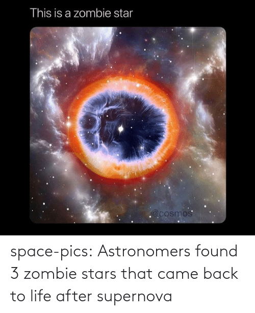 This Is A: This is a zombie star  @cosmos space-pics:  Astronomers found 3 zombie stars that came back to life after supernova