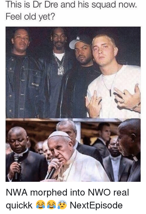 Morphing: This is Dr Dre and his squad now.  Feel old yet? NWA morphed into NWO real quickk 😂😂😰 NextEpisode