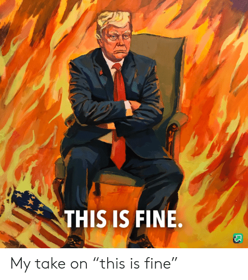"Is Fine: THIS IS FINE. My take on ""this is fine"""
