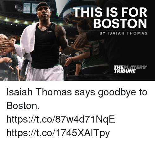 Goodbyee: THIS IS FOR  BOSTON  BY ISAIAH THOMAS  THEPLAYERS  TRIBUNE  GARDE Isaiah Thomas says goodbye to Boston. https://t.co/87w4d71NqE https://t.co/1745XAITpy