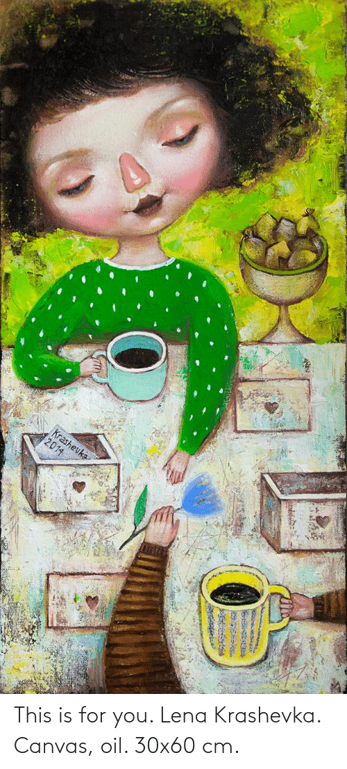 Canvas, You, and For: This is for you. Lena Krashevka. Canvas, oil. 30x60 cm.