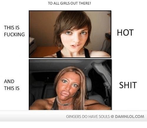 Hot Shitting: THIS IS  FUCKING  AND  THIS IS  TO ALL GIRLS OUT THERE!  HOT  SHIT  GINGERS DO HAVE SOULS DAMNLOLCOM