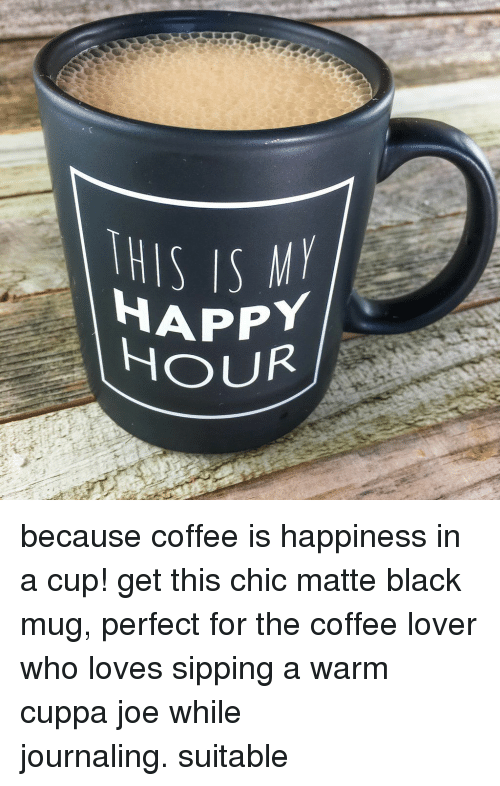 Black, Coffee, and Happy: THIS IS  HAPPY  OUR because coffee is happiness in a cup! get this chic matte black mug, perfect for the coffee lover who loves sipping a warm cuppa joe while journaling. suitable