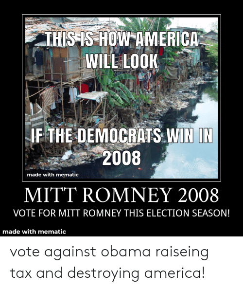 America, Obama, and Mitt Romney: THIS IS HOW AMERICA  WILL LOOK  IF THE DEMOCRATS WIN IN  2008  made with mematic  MITT ROMNEY 2008  VOTE FOR MITT ROMNEY THIS ELECTION SEASON!  made with mematic vote against obama raiseing tax and destroying america!