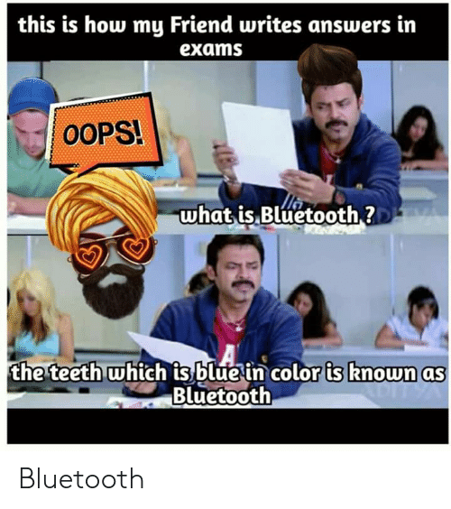 Bluetooth, Blue, and What Is: this is how my Friend writes answers in  exams  OOPS!  what is Bluetooth?  A  the teeth which is blue in color is known as  Bluetooth Bluetooth