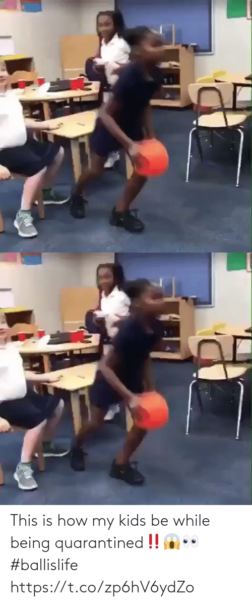 While: This is how my kids be while being quarantined‼️😱👀 #ballislife https://t.co/zp6hV6ydZo