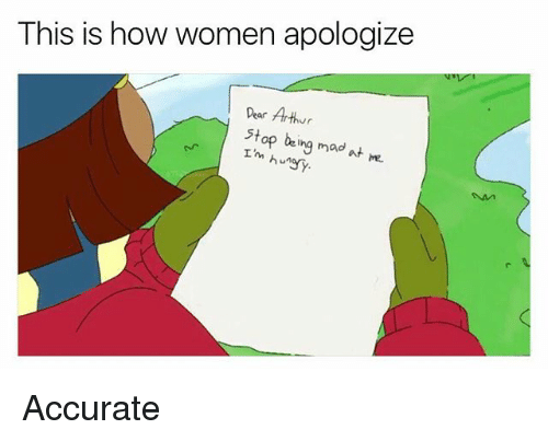 pearly: This is how women apologize  Pear Arthur  stop being mad at m  I'm hungY Accurate