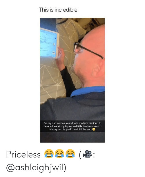 Girl Memes: This is incredible  So my dad comes in and tells me he's decided to  have a look at my 8 year old little brothers search  history on his ipad... wait till the end Priceless 😂😂😂 (🎥: @ashleighjwil)