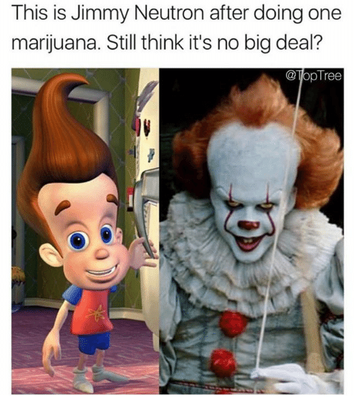Thinked: This is Jimmy Neutron after doing one  marijuana. Still think it's no big deal?  @opTree