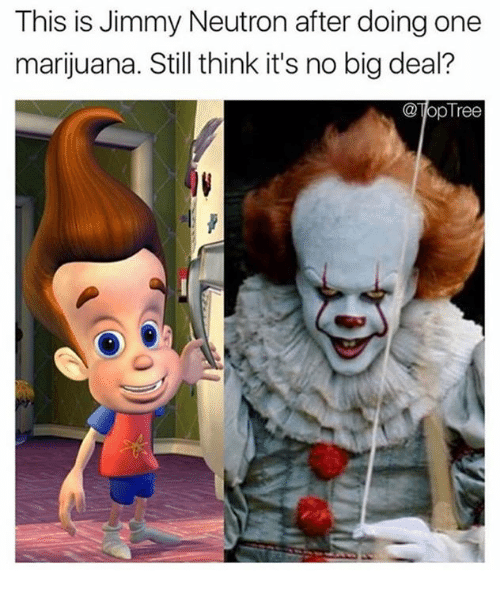 Dank, Marijuana, and 🤖: This is Jimmy Neutron after doing one  marijuana. Still think it's no big deal?  @TopTree