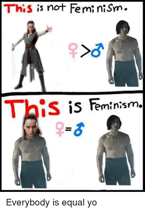 ais: This is not Femi niSm.  Ais is Feminism. Everybody is equal yo