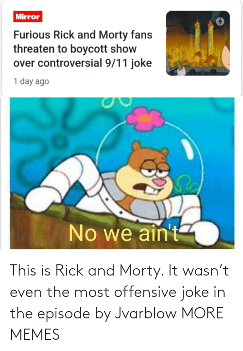 episode: This is Rick and Morty. It wasn't even the most offensive joke in the episode by Jvarblow MORE MEMES
