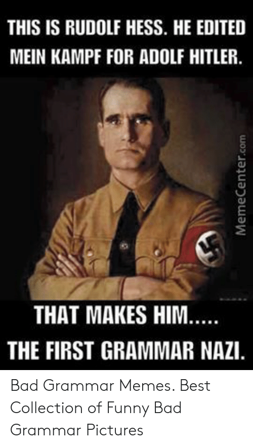 Grammar Memes: THIS IS RUDOLF HESS. HE EDITED  MEIN KAMPF FOR ADOLF HITLER.  THAT MAKES HIM  THE FIRST GRAMMAR NAZI Bad Grammar Memes. Best Collection of Funny Bad Grammar Pictures