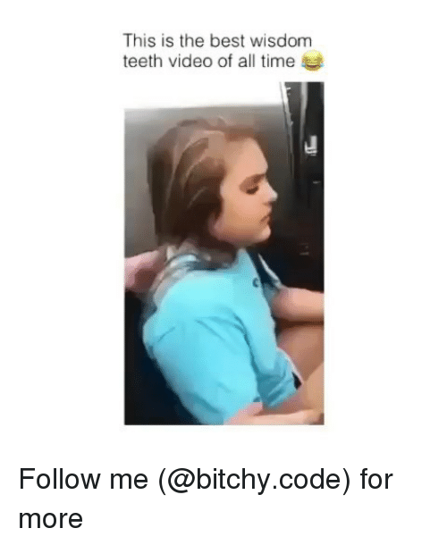 Memes, Best, and Time: This is the best wisdom  teeth video of all time Follow me (@bitchy.code) for more