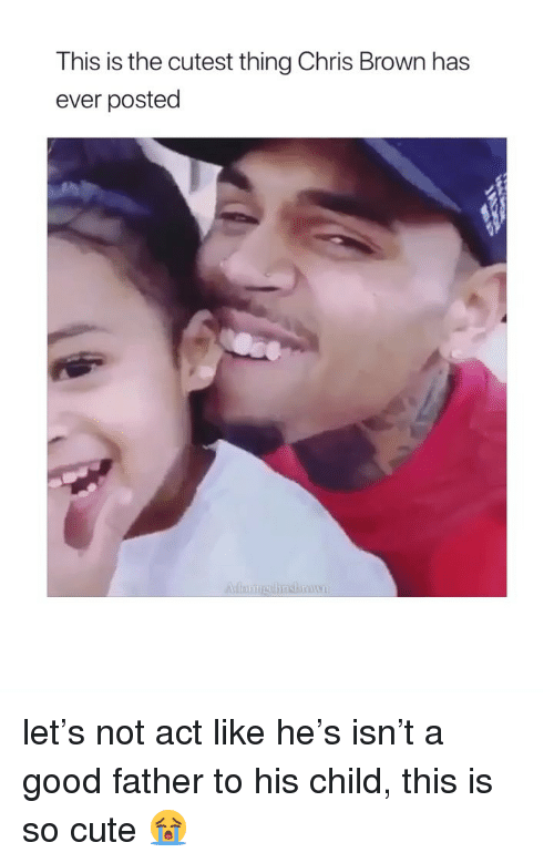 Chris Brown, Cute, and Good: This is the cutest thing Chris Brown has  ever posted let's not act like he's isn't a good father to his child, this is so cute 😭