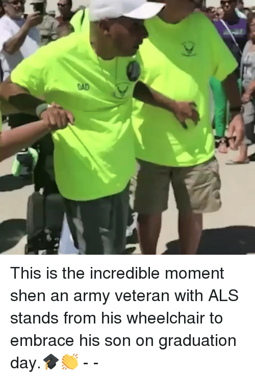 The Incredible: This is the incredible moment shen an army veteran with ALS stands from his wheelchair to embrace his son on graduation day.🎓👏 - -