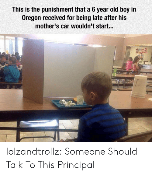 Tumblr, Blog, and Oregon: This is the punishment that a 6 year old boy in  Oregon received for being late after his  mother's car wouldn't start... lolzandtrollz:  Someone Should Talk To This Principal