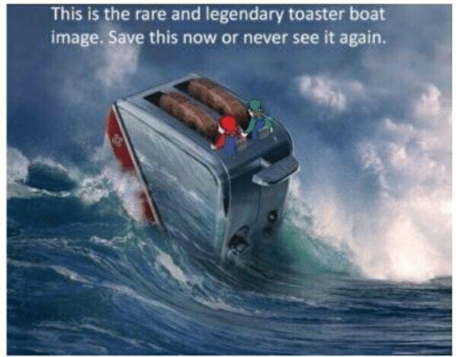 Image, Never, and Boat: This is the rare and legendary toaster boat  image. Save this now or never see it again.
