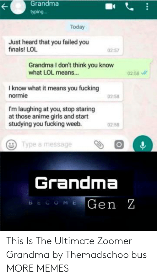 Ultimate: This Is The Ultimate Zoomer Grandma by Themadschoolbus MORE MEMES