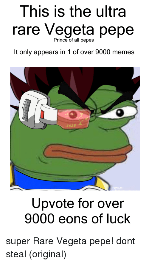 Over 9000 Meme: This is the ultra  rare Vegeta pepe  Prince of all pepes  It only appears in 1 of over 9000 memes  Upvote for over  9000 eons of luck super Rare Vegeta pepe! dont steal (original)