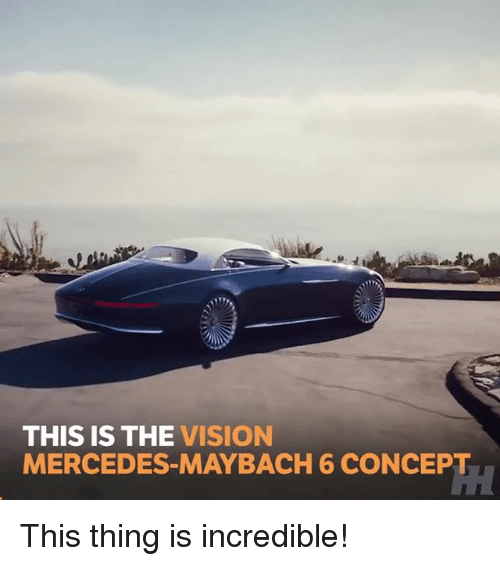 the vision: THIS IS THE VISION  MERCEDES-MAYBACH 6 CONCEPT This thing is incredible!