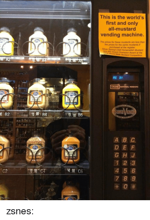 1 2 3 4 5 6 7 8: This is the world's  first and only  all-mustard  vending machine.  The prices for these mustards are less than  the prices for the same mustards if  purchased at the register  Siiver Spring's Deli Horseradish Mustard  won the Grand Champion Award at the  2008 World-Wide Mustard Competition.  RE2t  CRANE NATIONAL VENDORS  SURE、/END  0  B2  300 B4  D E F  G HJ  1 2 3  4 5 6  7 8 9  pot  LIS  C2  3.00 CA  400 C6 zsnes: