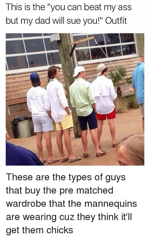 """The Mannequin: This is the """"you can beat my ass  but my dad will sue you!"""" Outfit These are the types of guys that buy the pre matched wardrobe that the mannequins are wearing cuz they think it'll get them chicks"""