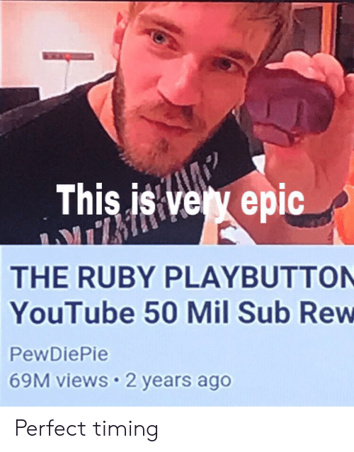 youtube.com, Perfect Timing, and Epic: This is very epic  THE RUBY PLAYBUTTON  YouTube 50 Mil Sub Rew  PewDiePie  69M views 2 years ago Perfect timing