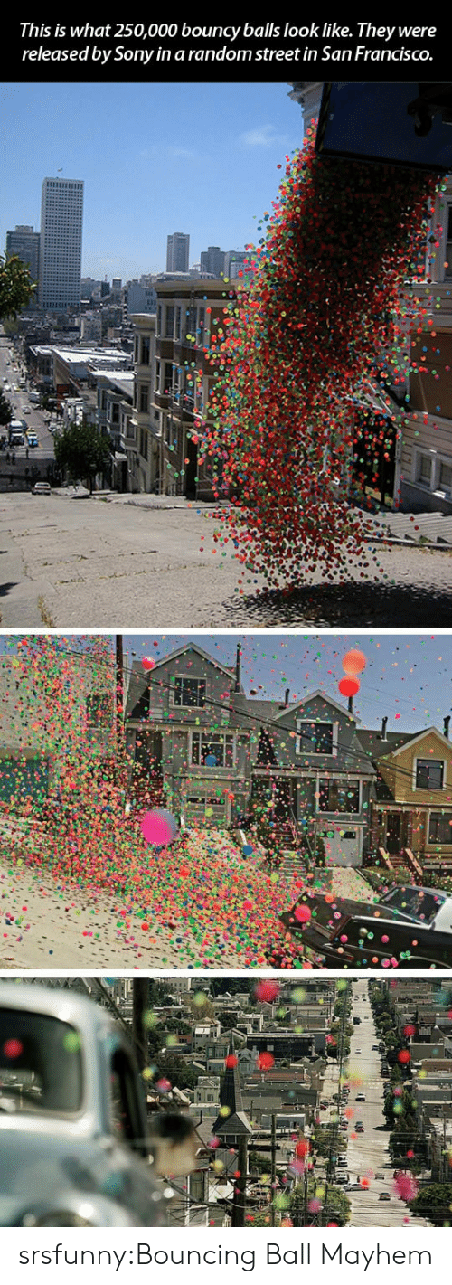 bouncy: This is what 250,000 bouncy balls look like. They were  released by Sony in a random street in San FrancISCO. srsfunny:Bouncing Ball Mayhem