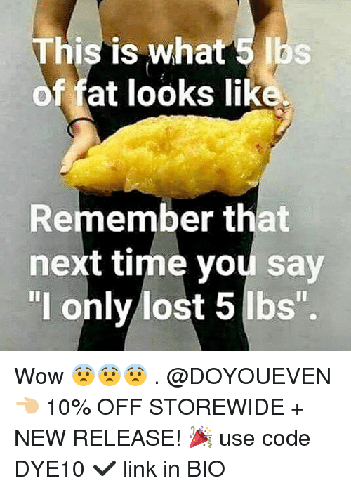 "Gym, Wow, and Lost: This is what 5 lbs  of fat looks lik  Remember that  next time you say  ""l only lost 5 Ibs"" Wow 😨😨😨 . @DOYOUEVEN 👈🏼 10% OFF STOREWIDE + NEW RELEASE! 🎉 use code DYE10 ✔️ link in BIO"