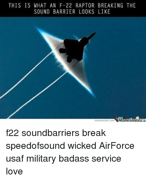 Love, Memes, and Break: THIS IS WHAT AN F-22 RAPTOR BREAKING THE  SOUND BARRIER LOOKS LIKE  Mumetenler f22 soundbarriers break speedofsound wicked AirForce usaf military badass service love