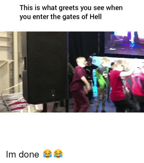 the gates: This is what greets you see when  you enter the gates of Hell Im done 😂😂