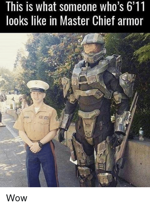master chief: This is what someone who's 6'11  looks like in Master Chief armor Wow