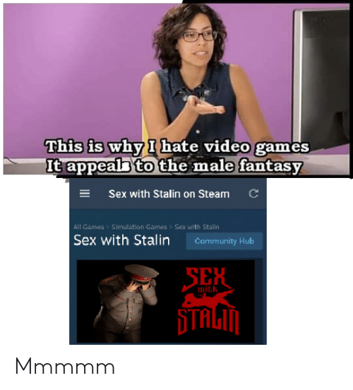 Why I Hate Video Games: This is why I hate video games  It appeal to the male fantasy  C  ESex with Stalin on Steam  All Games  Simullation Games > Sex with Stallin  Sex with Stalin  Community Hub  SEH  with Mmmmm