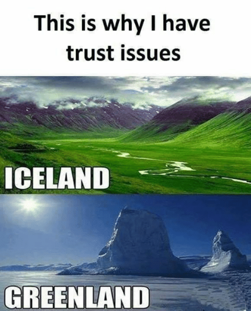 Memes, Iceland, and 🤖: This is why I have  trust issues  ICELAND  GREENLAND