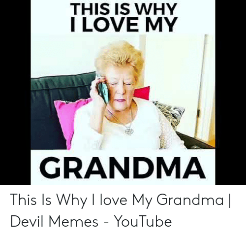 Devil Memes: THIS IS WHY  ILOVE MY  GRANDMA This Is Why I love My Grandma   Devil Memes - YouTube