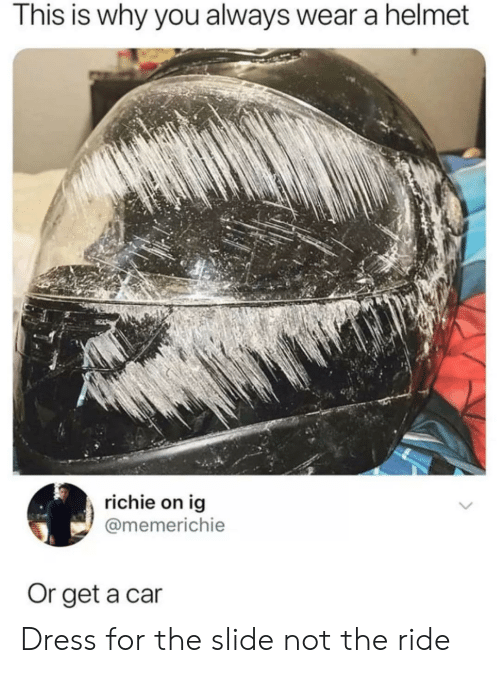 helmet: This is why you always wear a helmet  richie on ig  @memerichie  Or get a car Dress for the slide not the ride