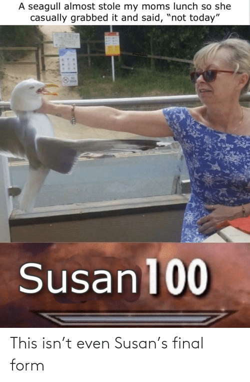 Form: This isn't even Susan's final form