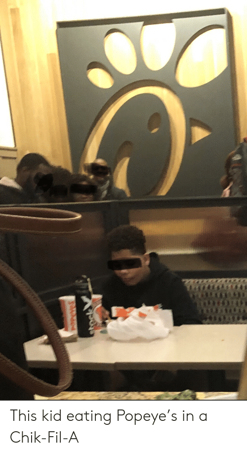 Popeye: This kid eating Popeye's in a Chik-Fil-A