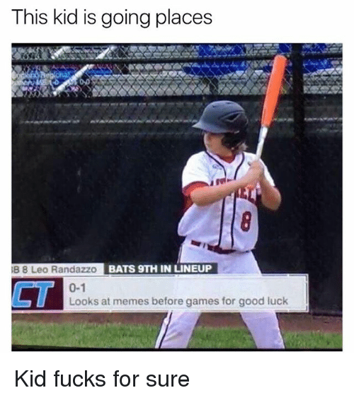 Funny, Memes, and Games: This kid is going places  B 8 Leo Randazzo  BATS 9TH IN LINEUP  CT  0-1  Looks at memes before games for good luck Kid fucks for sure