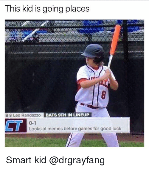 Funny, Memes, and Games: This kid is going places  B 8 Leo Randazzo  BATS 9TH IN LINEUP  0-1  CT  Looks at memes before games for good luck Smart kid @drgrayfang