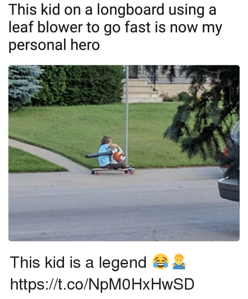 fasting: This kid on a longboard using a  leaf blower to go fast is now my  personal hero This kid is a legend 😂🤷‍♂️ https://t.co/NpM0HxHwSD