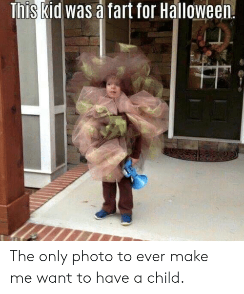 Halloween, Fart, and Photo: This kid was a fart for Halloween. The only photo to ever make me want to have a child.