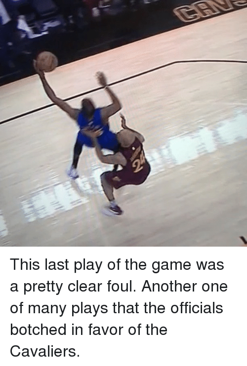 Another One, Another One, and Basketball: This last play of the game was a pretty clear foul. Another one of many plays that the officials botched in favor of the Cavaliers.