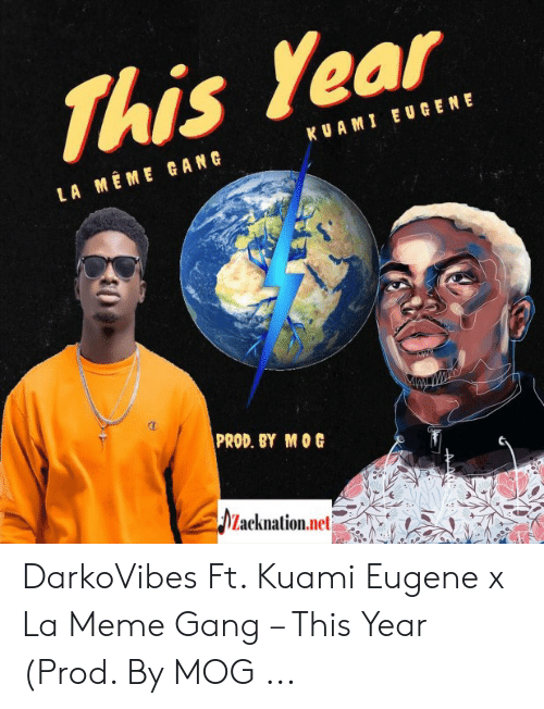 Darkovibes: This lear  KU A MI EUGENE  LA MEME GANG  PROD. BY MOG  Lacknation.nel DarkoVibes Ft. Kuami Eugene x La Meme Gang – This Year (Prod. By MOG ...