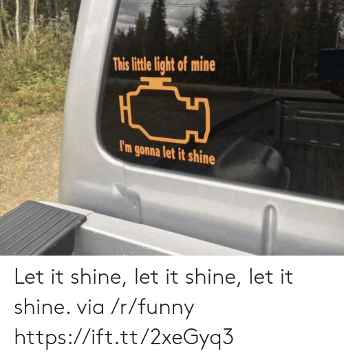 lithe: This lithe light of mine  I'm gonna let it shine Let it shine, let it shine, let it shine. via /r/funny https://ift.tt/2xeGyq3