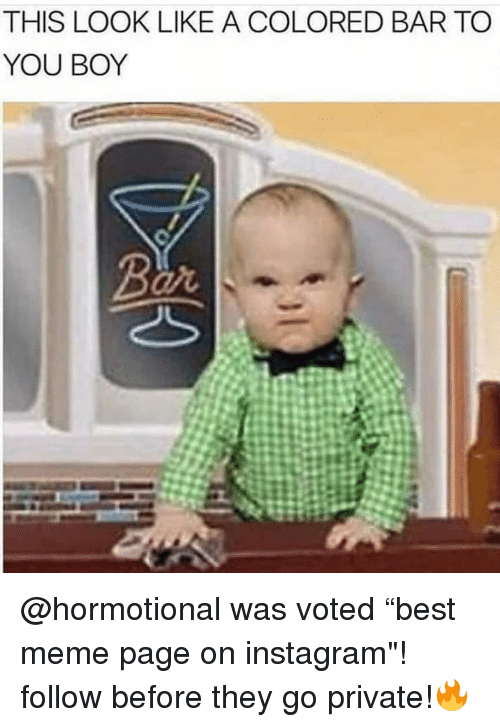 """Instagram, Meme, and Memes: THIS LOOK LIKE A COLORED BAR TO  YOU BOY  ai @hormotional was voted """"best meme page on instagram""""! follow before they go private!🔥"""